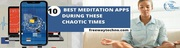 10 BEST MEDITATION APPS DURING THESE CHAOTIC TIMES